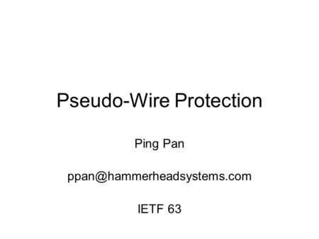 Pseudo-Wire Protection Ping Pan IETF 63.