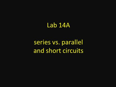 Lab 14A series vs. parallel and short circuits. Set up your circuit board as shown above.