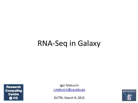 RNA-Seq in Galaxy Igor Makunin DI/TRI, March 9, 2015.