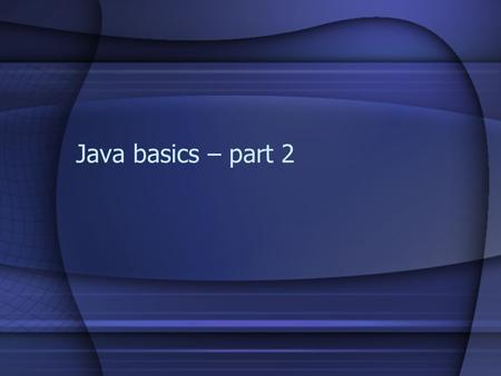 Java basics – part 2. Where are we Last week –Java basics Simple output program Started programs as calculators –Codelab –Lab procedures This week –Types,