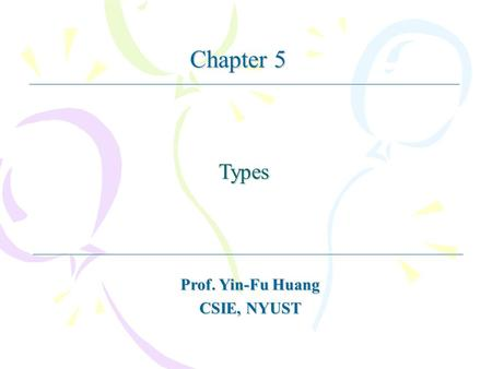 Types Prof. Yin-Fu Huang CSIE, NYUST Chapter 5. Advanced Database SystemYin-Fu Huang Relation, tuple, cardinality, attribute, degree, domain, primary.