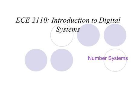 ECE 2110: Introduction to Digital Systems Number Systems.