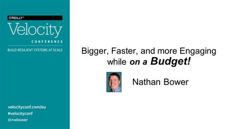@nwbower Bigger, Faster, and more Engaging while on a Budget! Nathan Bower.