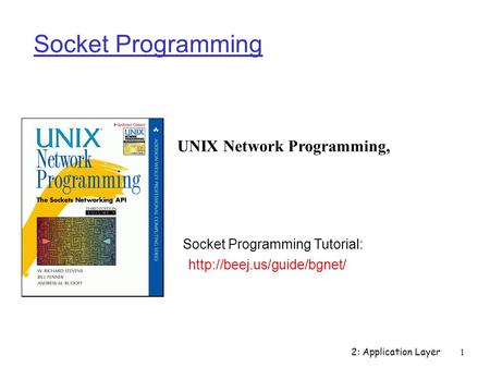 2: Application Layer 1 Socket Programming UNIX Network Programming,  Socket Programming Tutorial: