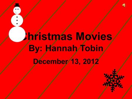 Christmas Movies By: Hannah Tobin December 13, 2012.