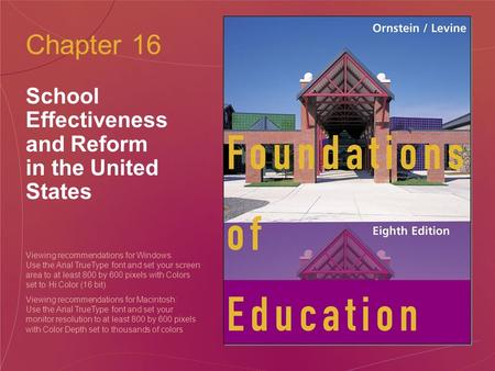 Chapter 16 School Effectiveness and Reform in the United States Viewing recommendations for Windows: Use the Arial TrueType font and set your screen area.
