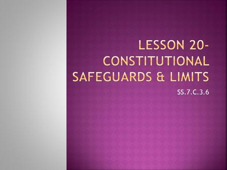 SS.7.C.3.6. In this lesson, students will understand how the U.S. Constitution limits and safeguards individual rights. Essential Question  How does.