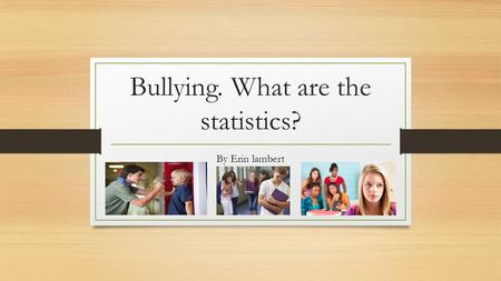 Bullying. What are the statistics? By Erin lambert.
