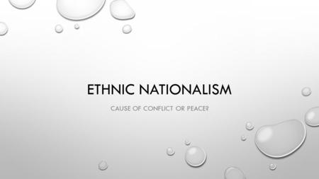 ETHNIC NATIONALISM CAUSE OF CONFLICT OR PEACE?.