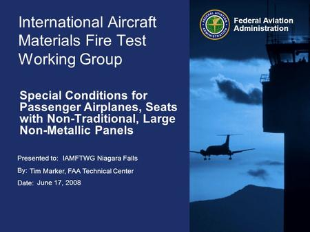 Presented to: By: Date: Federal Aviation Administration International Aircraft Materials Fire Test Working Group Special Conditions for Passenger Airplanes,