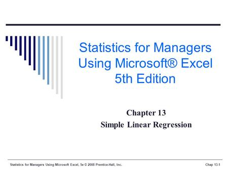 Statistics for Managers Using Microsoft Excel, 5e © 2008 Prentice-Hall, Inc.Chap 13-1 Statistics for Managers Using Microsoft® Excel 5th Edition Chapter.