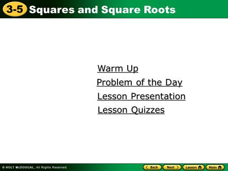 Squares and Square Roots 3-5 Warm Up Warm Up Lesson Presentation Lesson Presentation Problem of the Day Problem of the Day Lesson Quizzes Lesson Quizzes.