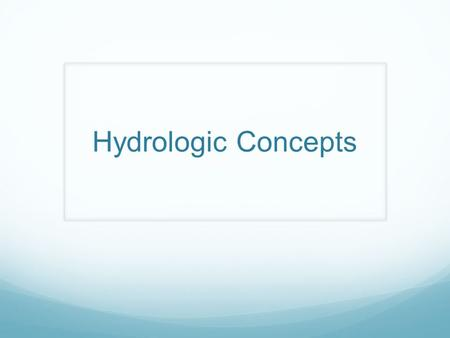 Hydrologic Concepts. Hydrologic Dimensions and Units The fundamental dimensional character of quantities encountered in this course (and all of hydrology)