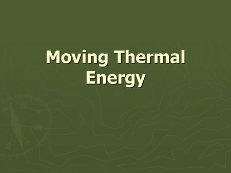 Moving Thermal Energy. CONDUCTION ► Is the transfer of energy through matter by direct contact of particles.
