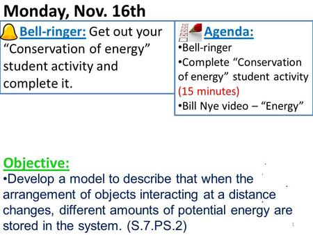 "Monday, Nov. 16th 1 Bell-ringer: Get out your ""Conservation of energy"" student activity and complete it. Agenda: Bell-ringer Complete ""Conservation of."