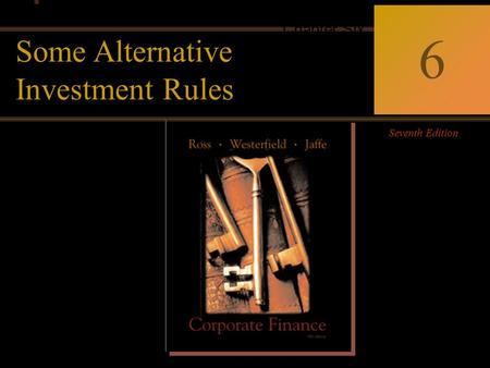 0 Corporate Finance Ross  Westerfield  Jaffe Seventh Edition 6 Chapter Six Some Alternative Investment Rules.