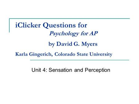 IClicker Questions for Unit 4: Sensation and Perception Psychology for AP by David G. Myers Karla Gingerich, Colorado State University.