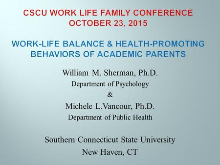 William M. Sherman, Ph.D. Department of Psychology & Michele L.Vancour, Ph.D. Department of Public Health Southern Connecticut State University New Haven,