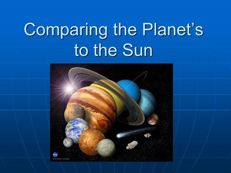 Comparing the Planet's to the Sun