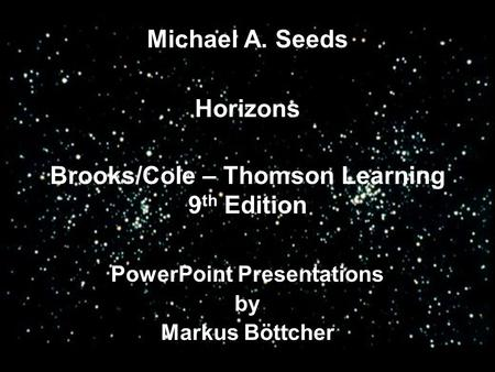 Horizons PowerPoint Presentations by Markus Böttcher Michael A. Seeds Brooks/Cole – Thomson Learning 9 th Edition.