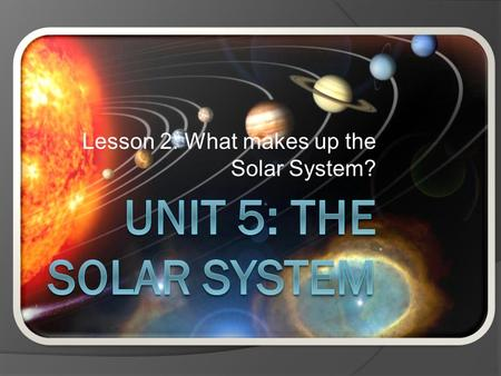 Lesson 2: What makes up the Solar System?. Vocabulary #1  Solar System: A star and all the planets and other objects that revolve around it.