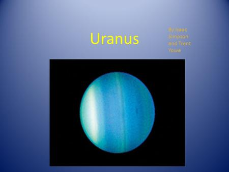 Uranus By Isaac Simpson and Trent Yowe. Description of Planet Uranus is the only giant planet whose equator nearly has a right angle to its orbit. A collision.