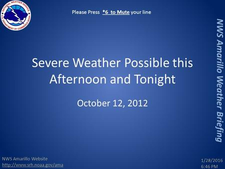 NWS Amarillo Website  Severe Weather Possible this Afternoon and Tonight October 12, 2012 1/28/2016 6:48 PM Please Press *6.