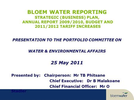 BLOEM WATER REPORTING STRATEGIC (BUSINESS) PLAN, ANNUAL REPORT 2009/2010, BUDGET AND 2011/2012 TARIFF INCREASES PRESENTATION TO THE PORTFOLIO COMMITTEE.