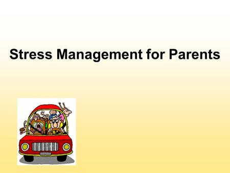 Stress Management for Parents. What is Stress? Stress is a physical and psychological reaction to a situation that places pressure on an individual.