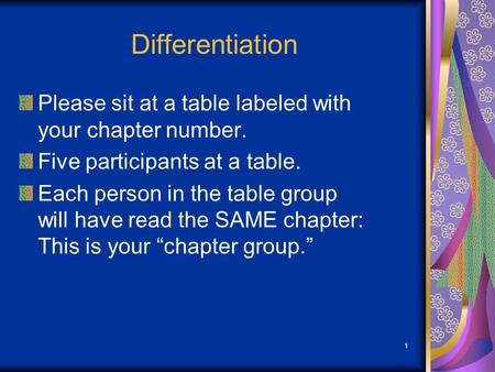 Differentiation Please sit at a table labeled with your chapter number. Five participants at a table. Each person in the table group will have read the.
