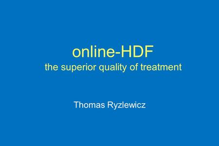 Online-HDF the superior quality of treatment Thomas Ryzlewicz.