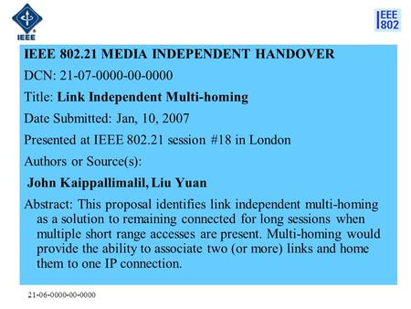 21-06-0000-00-0000 IEEE 802.21 MEDIA INDEPENDENT HANDOVER DCN: 21-07-0000-00-0000 Title: Link Independent Multi-homing Date Submitted: Jan, 10, 2007 Presented.