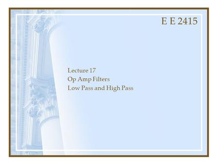Lecture 17 Op Amp Filters Low Pass and High Pass