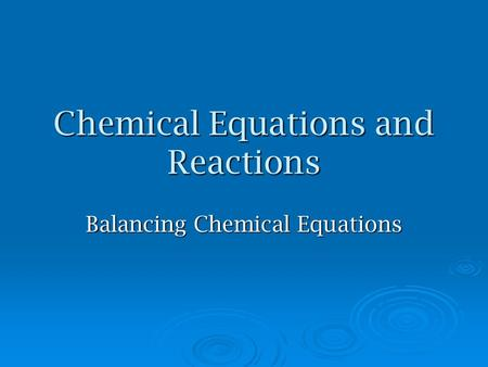 Chemical Equations and Reactions Balancing Chemical Equations.