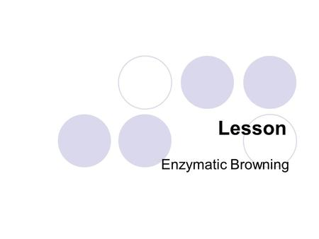 Lesson Enzymatic Browning.