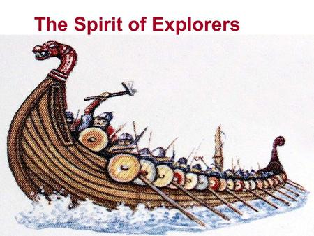 The Spirit of Explorers. Do you know any sea explorers? Who are they? Where did they arrive? What did they do or discover? Step 1 Pre-reading.