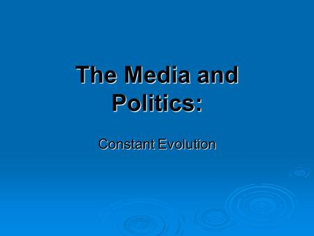 "The Media and Politics: Constant Evolution. Media ARE Plural  From the word ""medium"" = way of delivering information  Different outlets  Different."