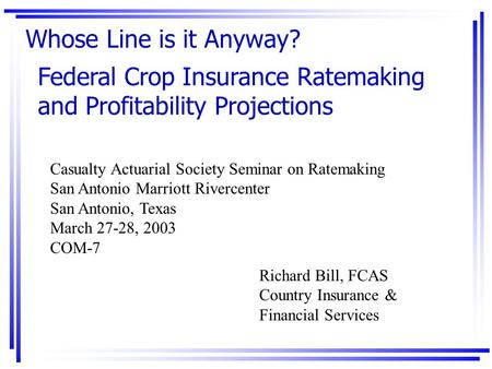 Federal Crop Insurance Ratemaking and Profitability Projections Casualty Actuarial Society Seminar on Ratemaking San Antonio Marriott Rivercenter San Antonio,