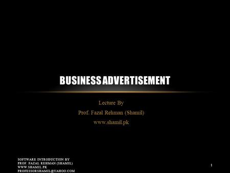 Lecture By Prof. Fazal Rehman (Shamil)  BUSINESS ADVERTISEMENT SOFTWARE INTRODUCTION BY PROF. FAZAL REHMAN (SHAMIL)