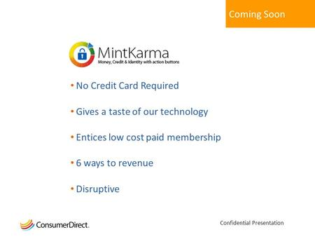 Coming Soon No Credit Card Required Gives a taste of our technology Entices low cost paid membership 6 ways to revenue Disruptive Confidential Presentation.