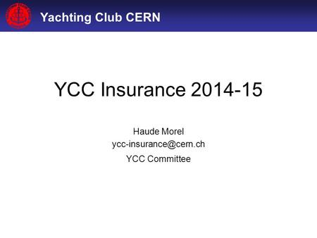 Yachting Club CERN YCC Insurance 2014-15 Haude Morel YCC Committee.