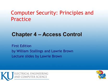 Computer Security: Principles and Practice First Edition by William Stallings and Lawrie Brown Lecture slides by Lawrie Brown Chapter 4 – Access Control.