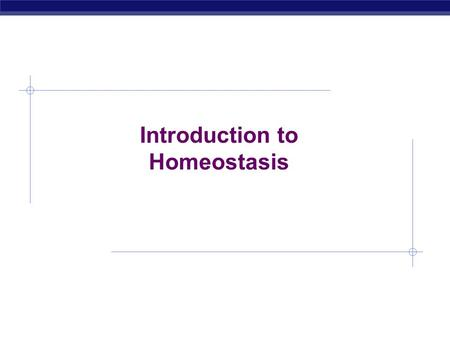 AP Biology Introduction to Homeostasis AP Biology Homeostasis  Homeostasis  maintaining internal balance in the body  organism must keep internal.