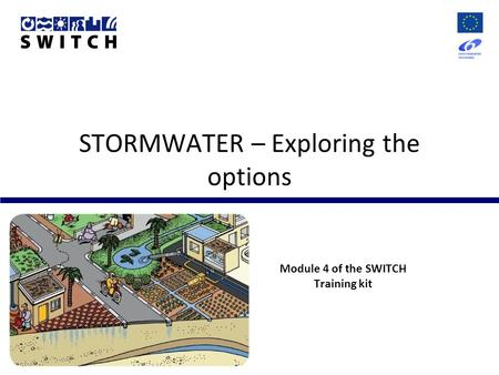 STORMWATER – Exploring the options Module 4 of the SWITCH Training kit.