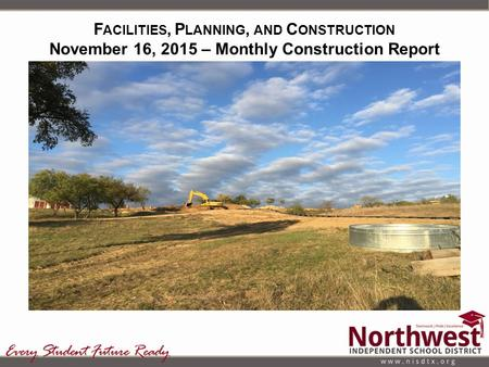 F ACILITIES, P LANNING, AND C ONSTRUCTION November 16, 2015 – Monthly Construction Report Report.