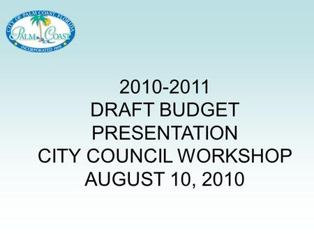 2010-2011 DRAFT BUDGET PRESENTATION CITY COUNCIL WORKSHOP AUGUST 10, 2010.