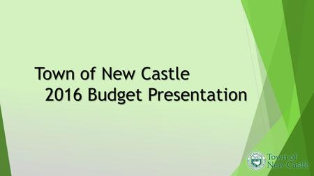 Town of New Castle 2016 Budget Presentation. 2016 Tax Cap Information  The tax cap refers to the amount the Town is permitted to raise the tax levy.