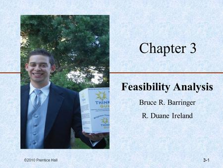 ©2010 Prentice Hall 3-1 Chapter 3 Feasibility Analysis Bruce R. Barringer R. Duane Ireland.