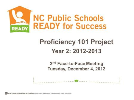 Proficiency 101 Project Year 2: 2012-2013 2 nd Face-to-Face Meeting Tuesday, December 4, 2012.