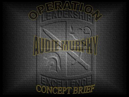OPERATION AUDIE MURPHY CONCEPT BRIEF.